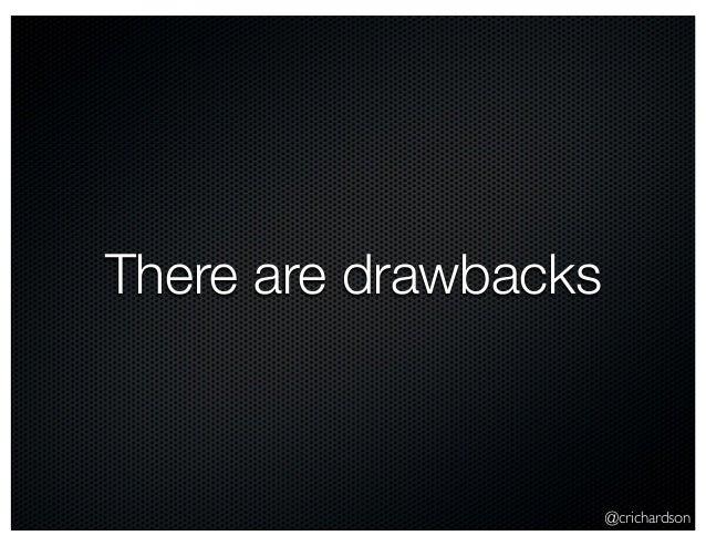 @crichardson There are drawbacks