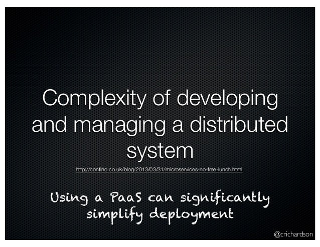 @crichardson Complexity of developing and managing a distributed system Using a PaaS can significantly simplify deployment...