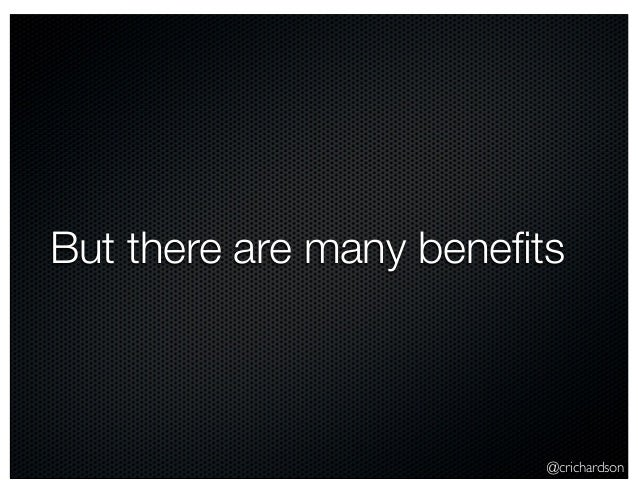 @crichardson But there are many benefits