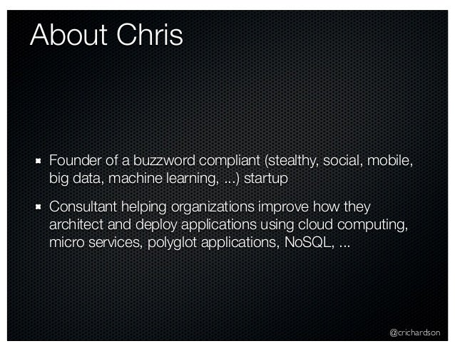 @crichardson About Chris Founder of a buzzword compliant (stealthy, social, mobile, big data, machine learning, ...) start...