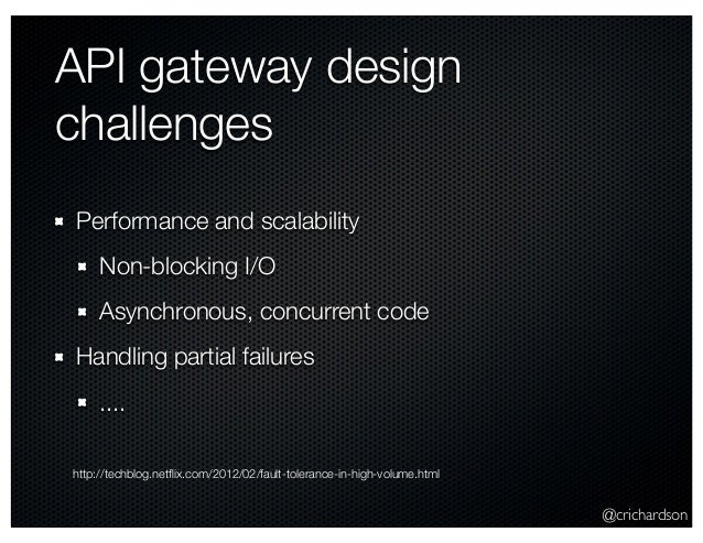 @crichardson API gateway design challenges Performance and scalability Non-blocking I/O Asynchronous, concurrent code Hand...