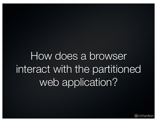 @crichardson How does a browser interact with the partitioned web application?