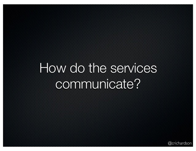 @crichardson How do the services communicate?