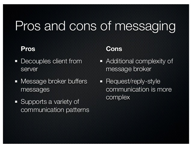 Pros and cons of messaging Pros Decouples client from server Message broker buffers messages Supports a variety of communi...