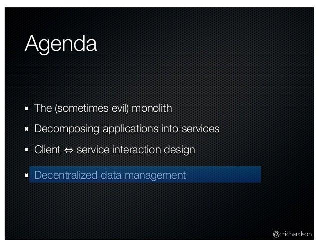 @crichardson Agenda The (sometimes evil) monolith Decomposing applications into services Client service interaction design...