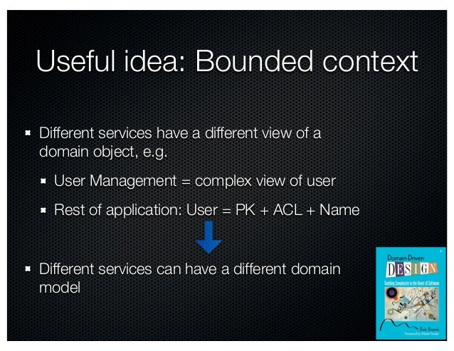 @crichardson Useful idea: Bounded context Different services have a different view of a domain object, e.g. User Managemen...