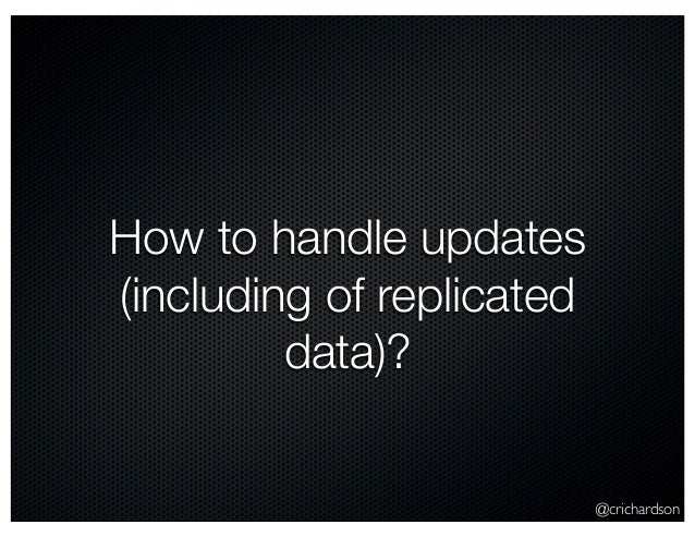 @crichardson How to handle updates (including of replicated data)?