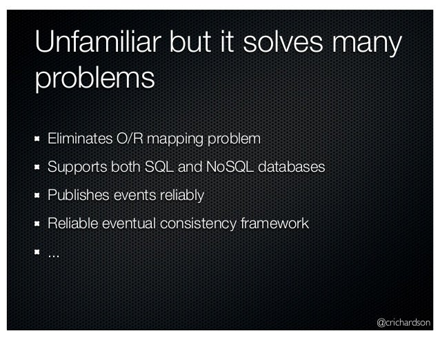 @crichardson Unfamiliar but it solves many problems Eliminates O/R mapping problem Supports both SQL and NoSQL databases P...