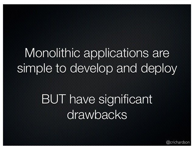 @crichardson Monolithic applications are simple to develop and deploy BUT have significant drawbacks