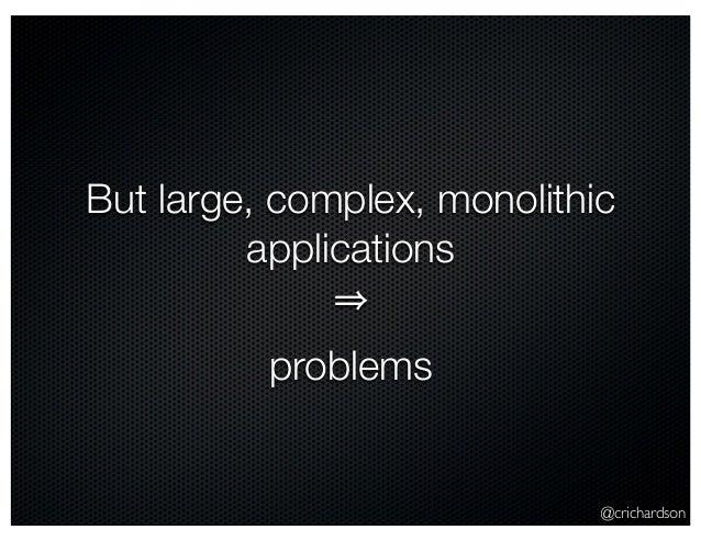 @crichardson But large, complex, monolithic applications problems