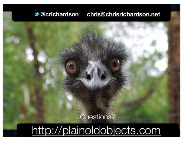 @crichardson Questions? @crichardson chris@chrisrichardson.net http://plainoldobjects.com