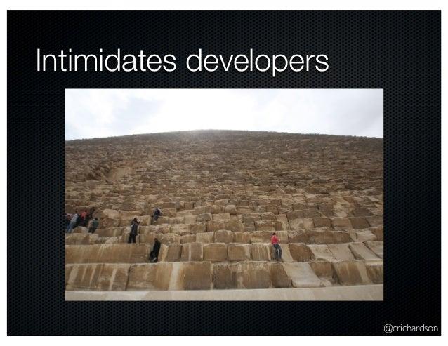 @crichardson Intimidates developers