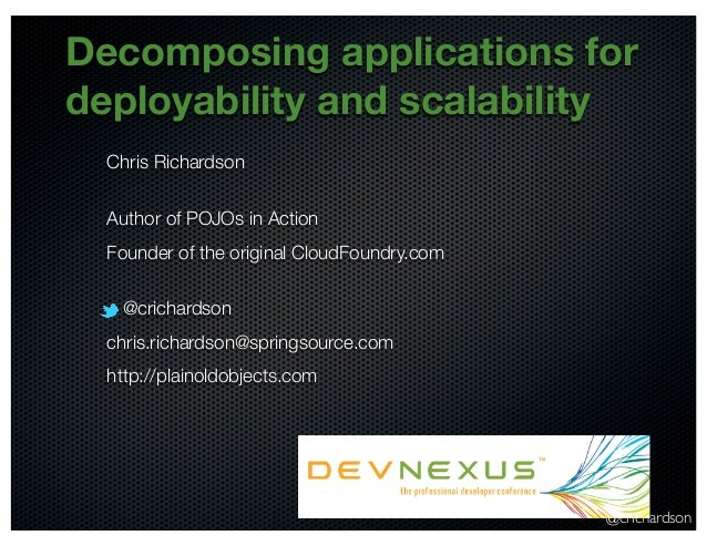 Decomposing applications fordeployability and scalability  Chris Richardson  Author of POJOs in Action  Founder of the ori...