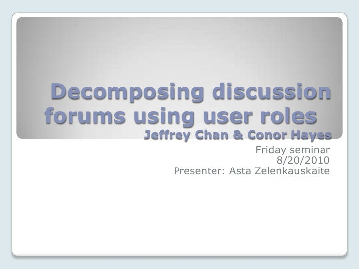 Decomposing discussion forums using user roles	Jeffrey Chan & Conor Hayes<br />Friday seminar<br />8/20/2010<br />Presente...