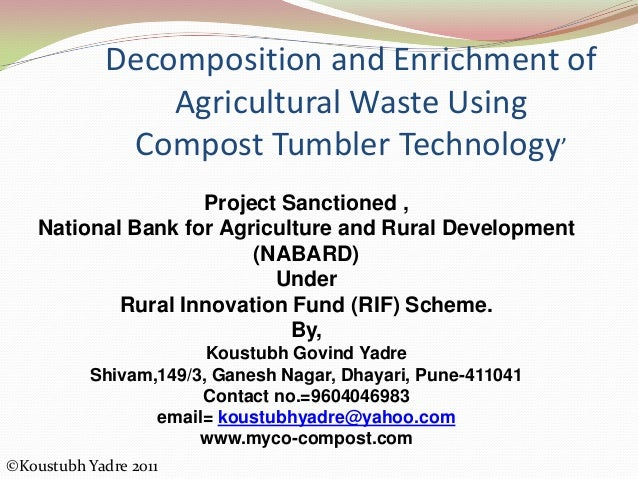 Decomposition and Enrichment of Agricultural Waste Using Compost Tumbler Technology' Project Sanctioned , National Bank fo...
