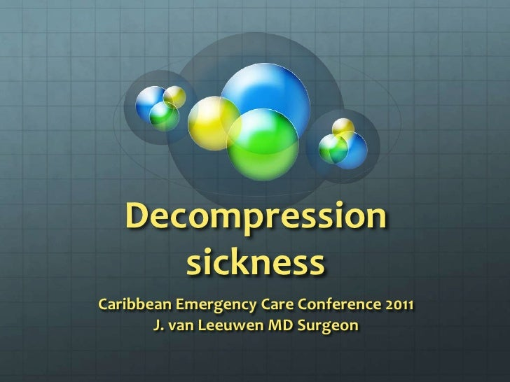 Decompression sickness<br />Caribbean Emergency Care Conference 2011<br />J. van Leeuwen MD Surgeon<br />