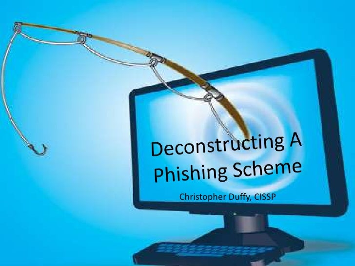 Deconstructing A  Phishing Scheme<br />Christopher Duffy, CISSP<br />