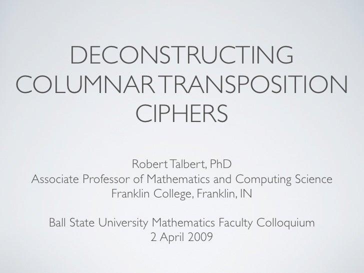 DECONSTRUCTING COLUMNAR TRANSPOSITION        CIPHERS                      Robert Talbert, PhD  Associate Professor of Math...