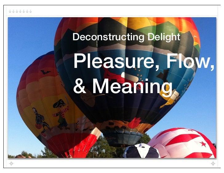 Deconstructing DelightPleasure, Flow,& Meaning