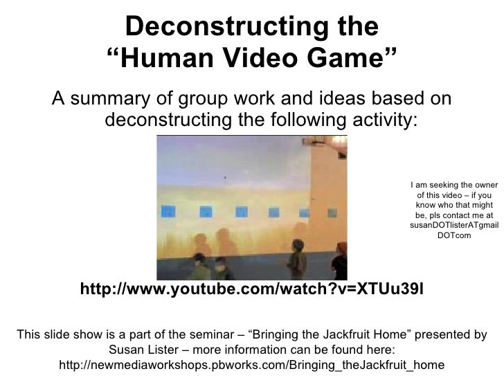 """Deconstructing the  """"Human Video Game""""  <ul><li>A summary of group work and ideas based on deconstructing the following ac..."""