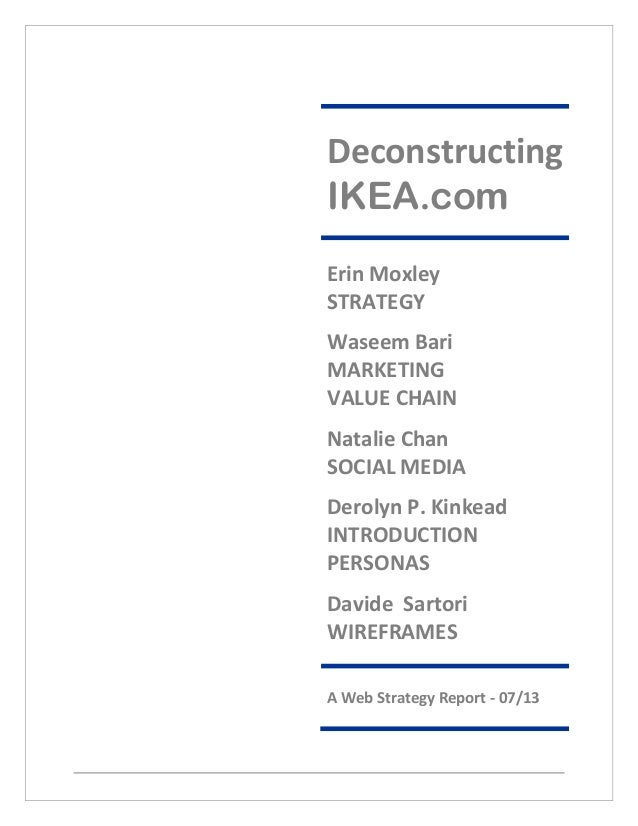 Deconstructing IKEA.com Erin Moxley STRATEGY Waseem Bari MARKETING VALUE CHAIN Natalie Chan SOCIAL MEDIA Derolyn P. Kinkea...