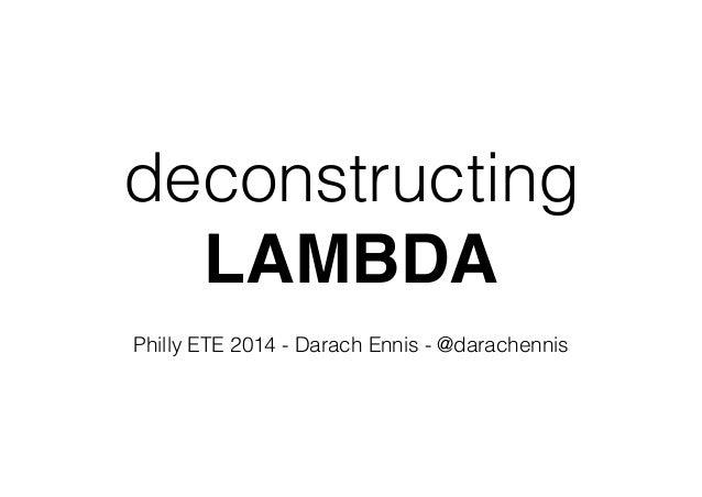 deconstructing LAMBDA  Philly ETE 2014 - Darach Ennis - @darachennis