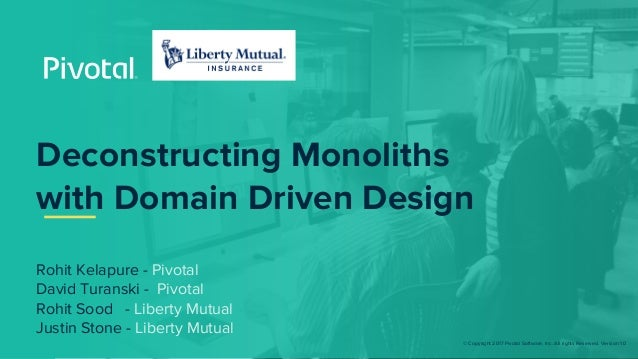 © Copyright 2017 Pivotal Software, Inc. All rights Reserved. Version 1.0 Deconstructing Monoliths with Domain Driven Desig...