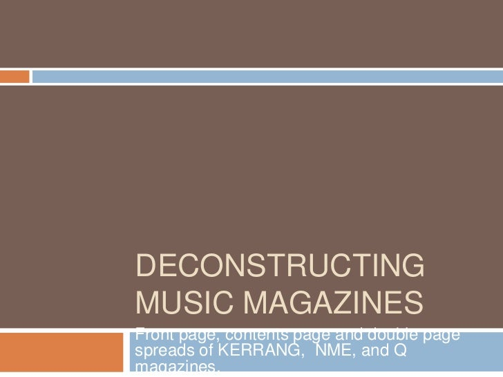 Deconstructing music magazines<br />Front page, contents page and double page spreads of KERRANG,  NME, and Q magazines.<b...