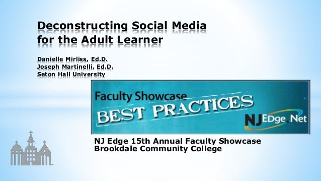 NJ Edge 15th Annual Faculty Showcase Brookdale Community College Deconstructing Social Media for the Adult Learner Daniell...