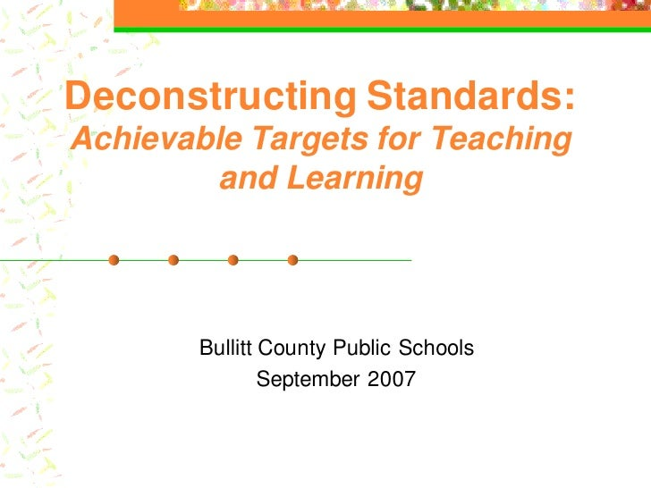 Deconstructing Standards: Achievable Targets for Teaching         and Learning             Bullitt County Public Schools  ...
