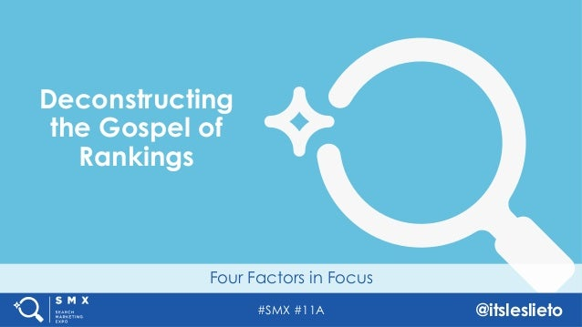 #SMX #11A @itsleslieto Four Factors in Focus Deconstructing the Gospel of Rankings