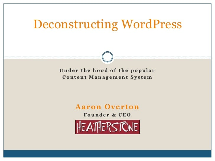 Deconstructing WordPress<br />Under the hood of the popular<br />Content Management System<br />Aaron Overton<br />Founder...