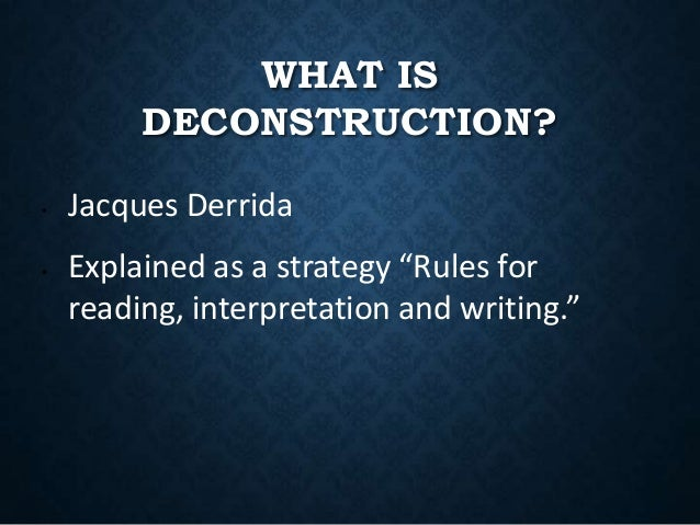 deconstruct essay Essays related to deconstruction 1 sherlock holmes the criminal the form of deconstruction used by holmes to solve the mystery is similar to the form of deconstruction the reader is using to try and follow in holmes footsteps  before looking at the story it is important to understand the meaning of deconstruction.