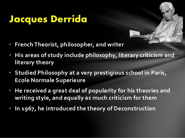 an analysis of the topic of deconstruction in the literary criticism by jacques derrida One of the major forces in contemporary literary criticism and theory is jacques derrida, whose meticulous critique on structuralism and the tradition of western philosophy has inaugurated a wide.