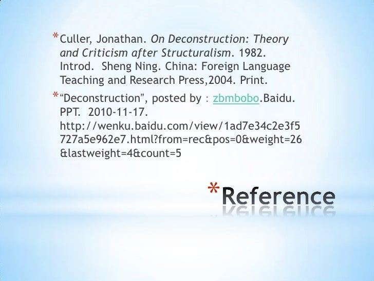 * Culler, Jonathan. On Deconstruction: Theory and Criticism after Structuralism. 1982. Introd. Sheng Ning. China: Foreign ...