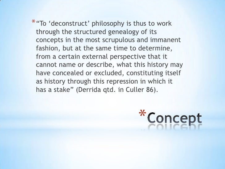 """* """"To """"deconstruct"""" philosophy is thus to work through the structured genealogy of its concepts in the most scrupulous and..."""