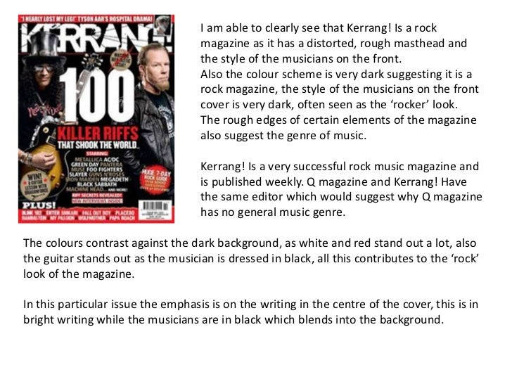 I am able to clearly see that Kerrang! Is a rock magazine as it has a distorted, rough masthead and the style of the music...