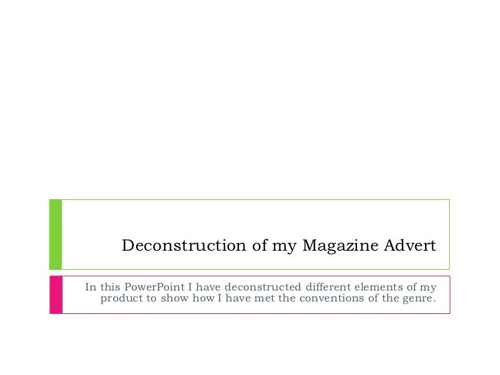 Deconstruction of my Magazine AdvertIn this PowerPoint I have deconstructed different elements of my   product to show how...