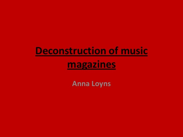 Deconstruction of music magazines<br />Anna Loyns<br />