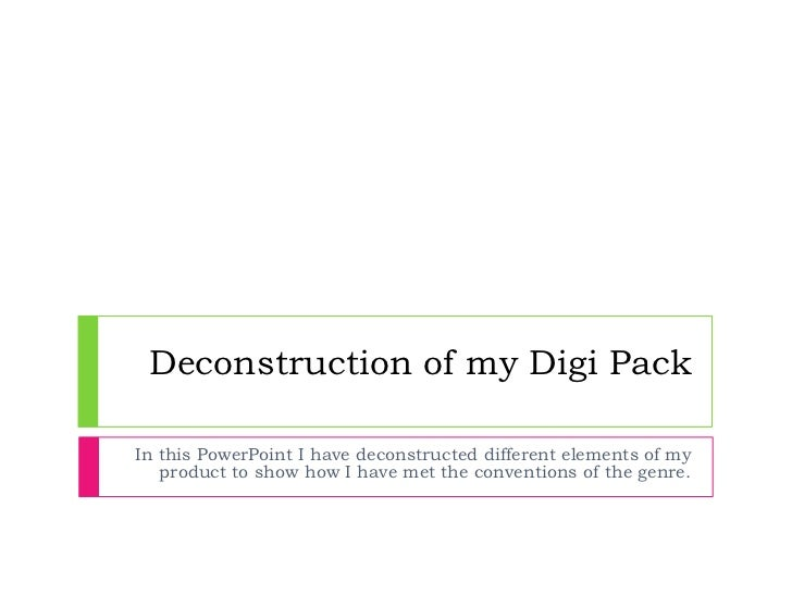Deconstruction of my Digi PackIn this PowerPoint I have deconstructed different elements of my   product to show how I hav...