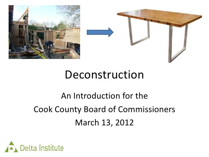 Deconstruction      An Introduction for theCook County Board of Commissioners          March 13, 2012