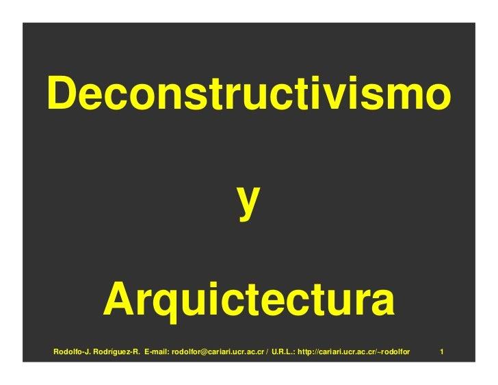 Deconstructivismo                                                      y               Arquictectura Rodolfo-J. Rodríguez-...