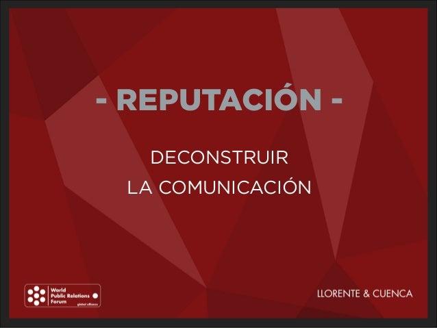 - REPUTACIÓN -  DECONSTRUIR  LA COMUNICACIÓN