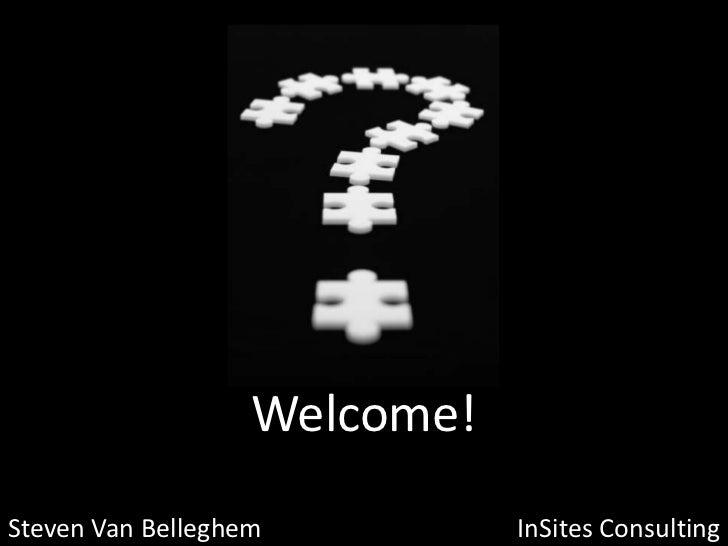 Welcome!<br />Steven Van Belleghem             InSitesConsulting<br />
