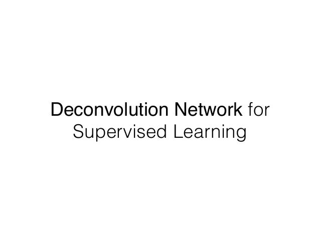 Deconvolution Network for Supervised Learning