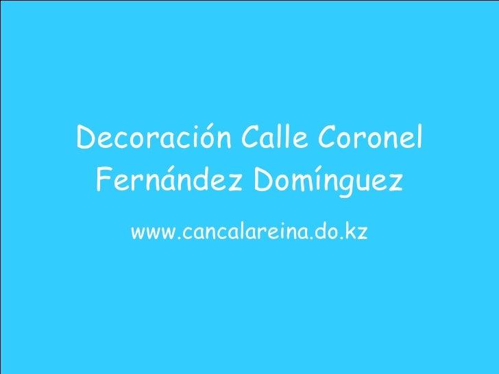 Decoración Calle Coronel Fernández Domínguez www.cancalareina.do.kz
