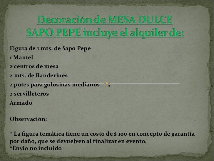 Figura de 1 mts. de Sapo Pepe 1 Mantel  2 centros de mesa 2 mts. de Banderines 2 potes para golosinas medianos 2 servillet...