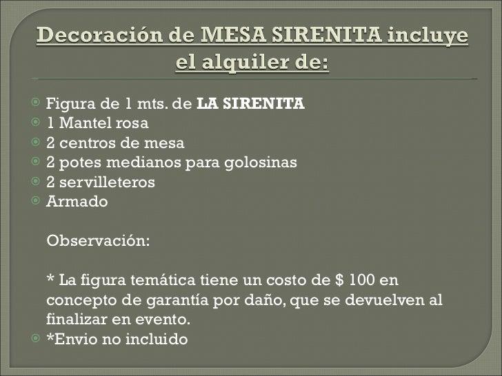<ul><li>Figura de 1 mts. de  LA SIRENITA </li></ul><ul><li>1 Mantel rosa </li></ul><ul><li>2 centros de mesa </li></ul><ul...