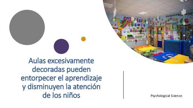 Aulas excesivamente decoradas pueden entorpecer el aprendizaje y disminuyen la atención de los niños Psychological Science