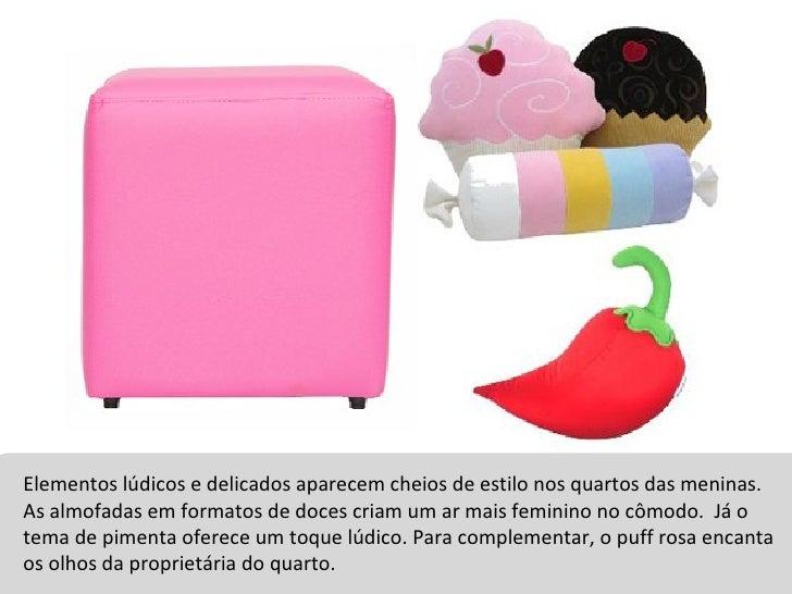 Elementos lúdicos e delicados aparecem cheios de estilo nos quartos das meninas. As almofadas em formatos de doces criam u...